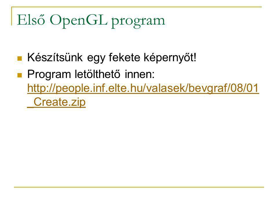 Első OpenGL program Készítsünk egy fekete képernyőt!