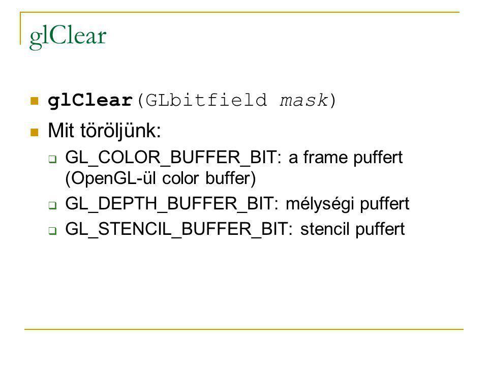 glClear glClear(GLbitfield mask) Mit töröljünk: