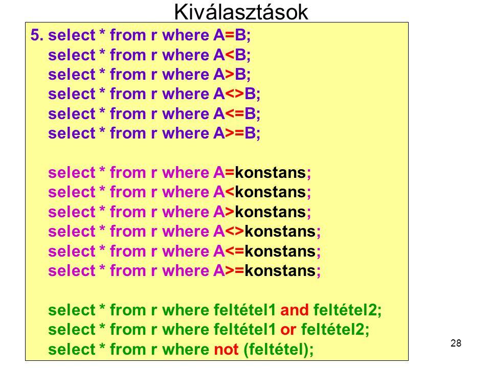 Kiválasztások 5. select * from r where A=B;