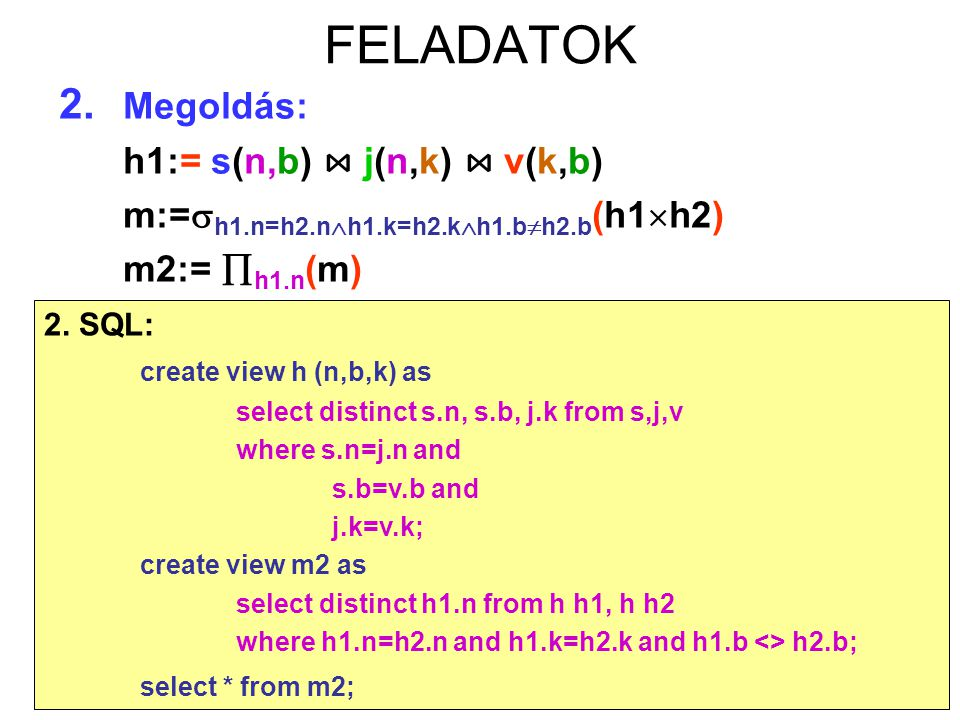 FELADATOK 2. Megoldás: h1:= s(n,b) ⋈ j(n,k) ⋈ v(k,b)