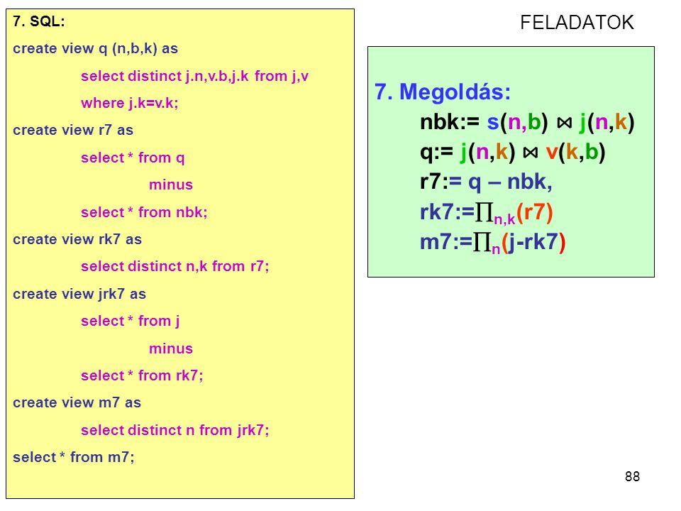 7. Megoldás: nbk:= s(n,b) ⋈ j(n,k) q:= j(n,k) ⋈ v(k,b) r7:= q – nbk,