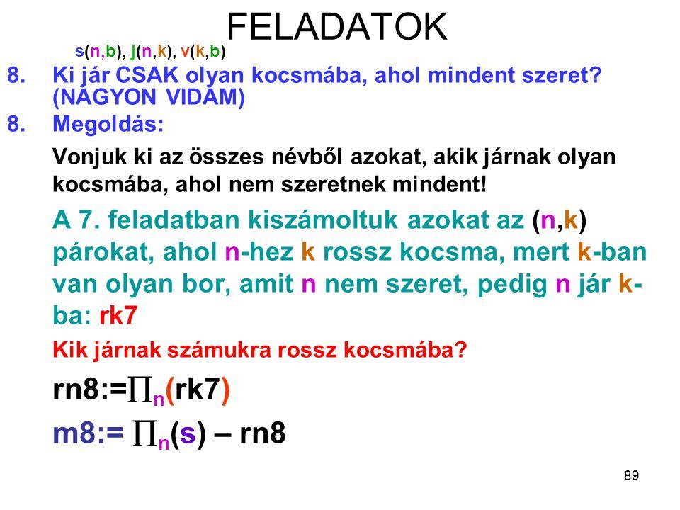 FELADATOK s(n,b), j(n,k), v(k,b) Ki jár CSAK olyan kocsmába, ahol mindent szeret (NAGYON VIDÁM) 8. Megoldás: