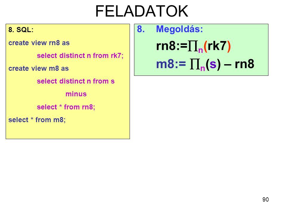 FELADATOK 8. Megoldás: rn8:=n(rk7) m8:= n(s) – rn8 8. SQL: