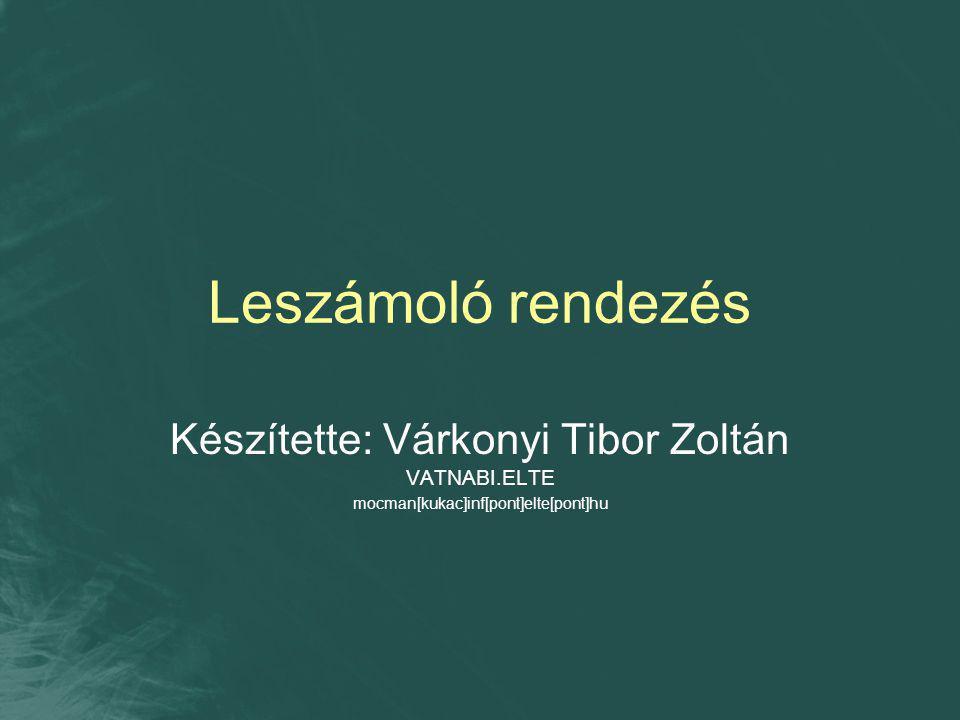 Leszámoló rendezés Készítette: Várkonyi Tibor Zoltán VATNABI.ELTE
