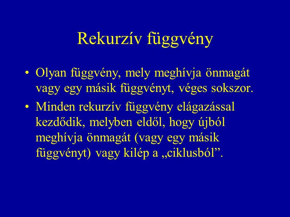 Rekurzív függvény Olyan függvény, mely meghívja önmagát vagy egy másik függvényt, véges sokszor.