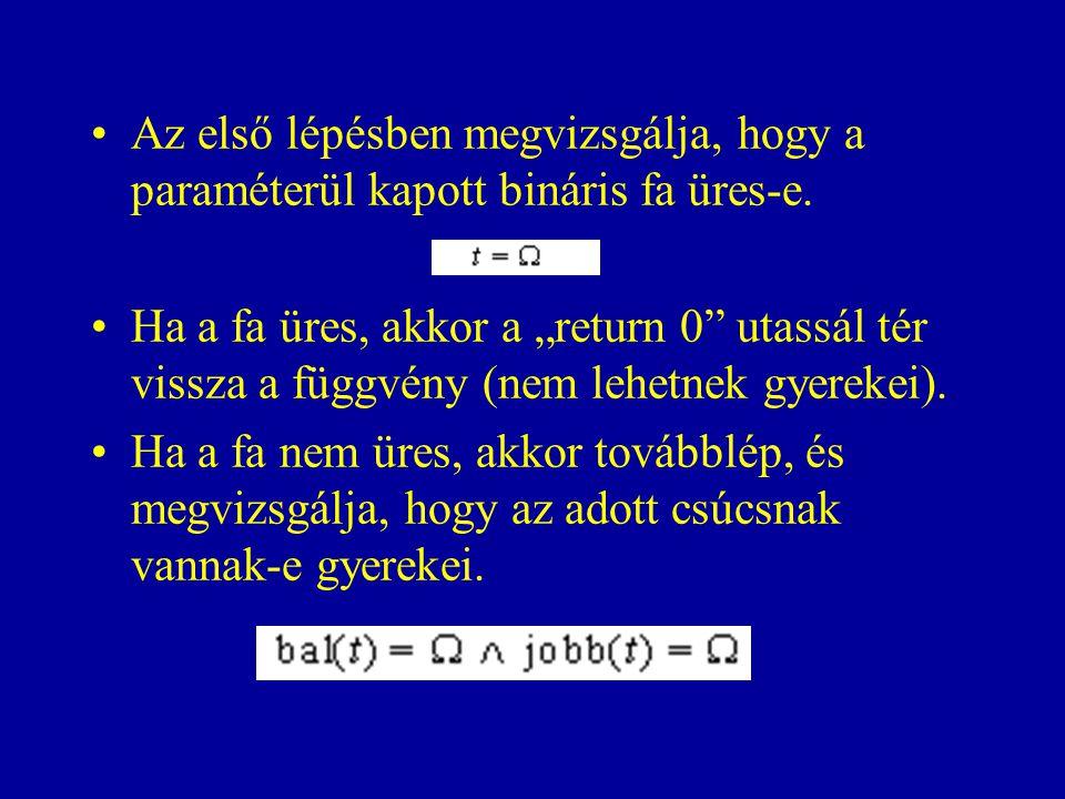 Az első lépésben megvizsgálja, hogy a paraméterül kapott bináris fa üres-e.