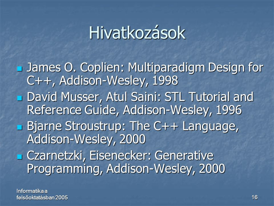 Hivatkozások James O. Coplien: Multiparadigm Design for C++, Addison-Wesley, 1998.