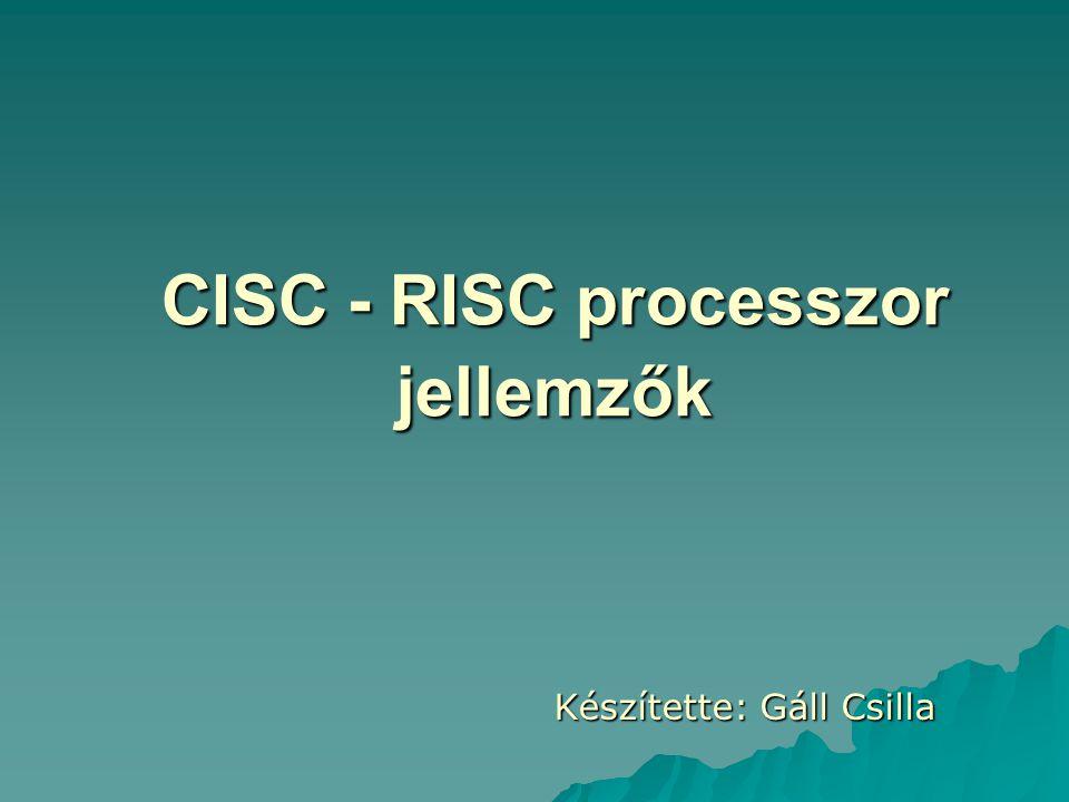CISC - RISC processzor jellemzők