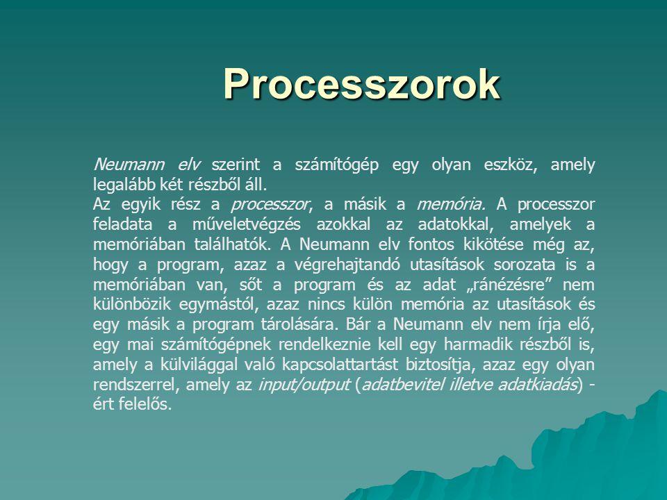 Processzorok Neumann elv szerint a számítógép egy olyan eszköz, amely legalább két részből áll.