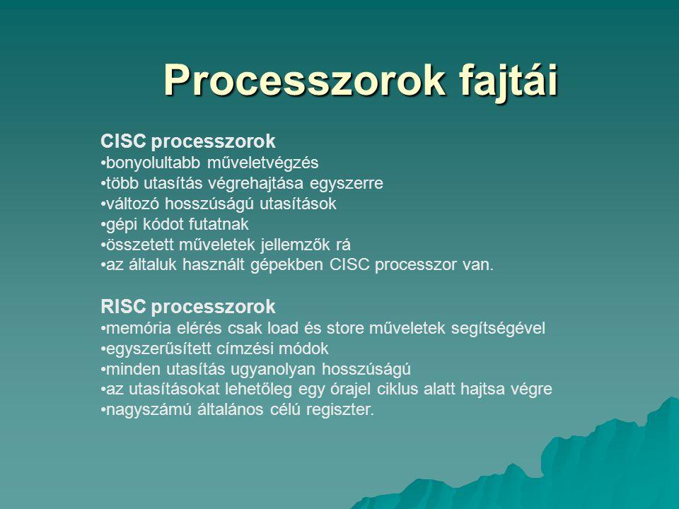 Processzorok fajtái CISC processzorok RISC processzorok