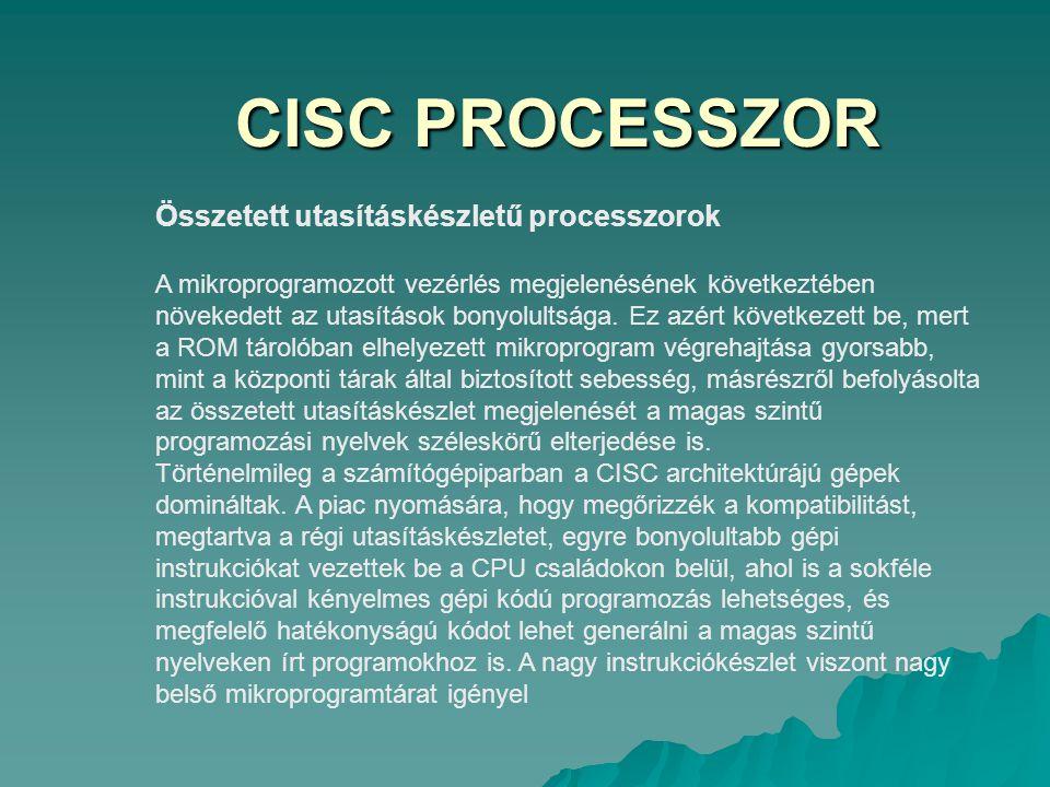 CISC PROCESSZOR Összetett utasításkészletű processzorok