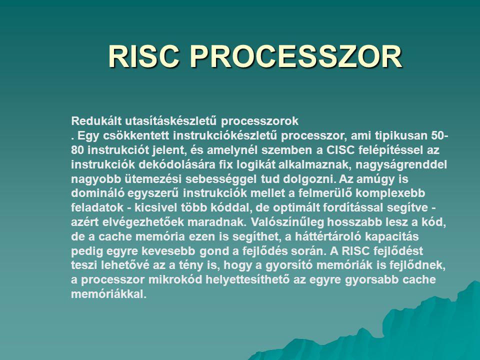 RISC PROCESSZOR Redukált utasításkészletű processzorok