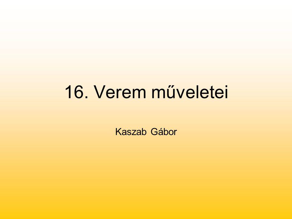 16. Verem műveletei Kaszab Gábor