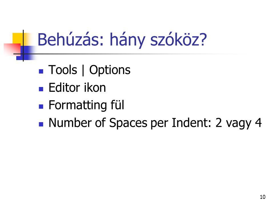 Behúzás: hány szóköz Tools | Options Editor ikon Formatting fül
