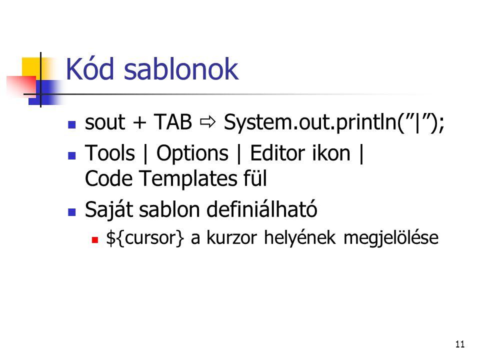 Kód sablonok sout + TAB  System.out.println( | );