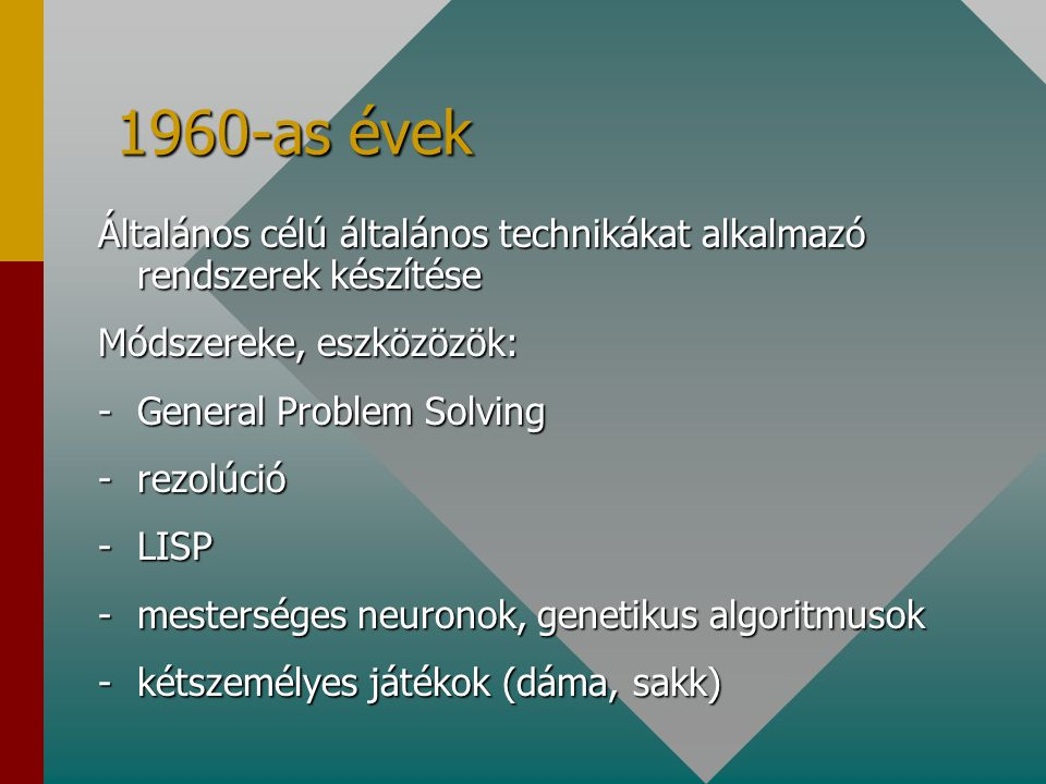 1960-as évek Általános célú általános technikákat alkalmazó rendszerek készítése. Módszereke, eszközözök: