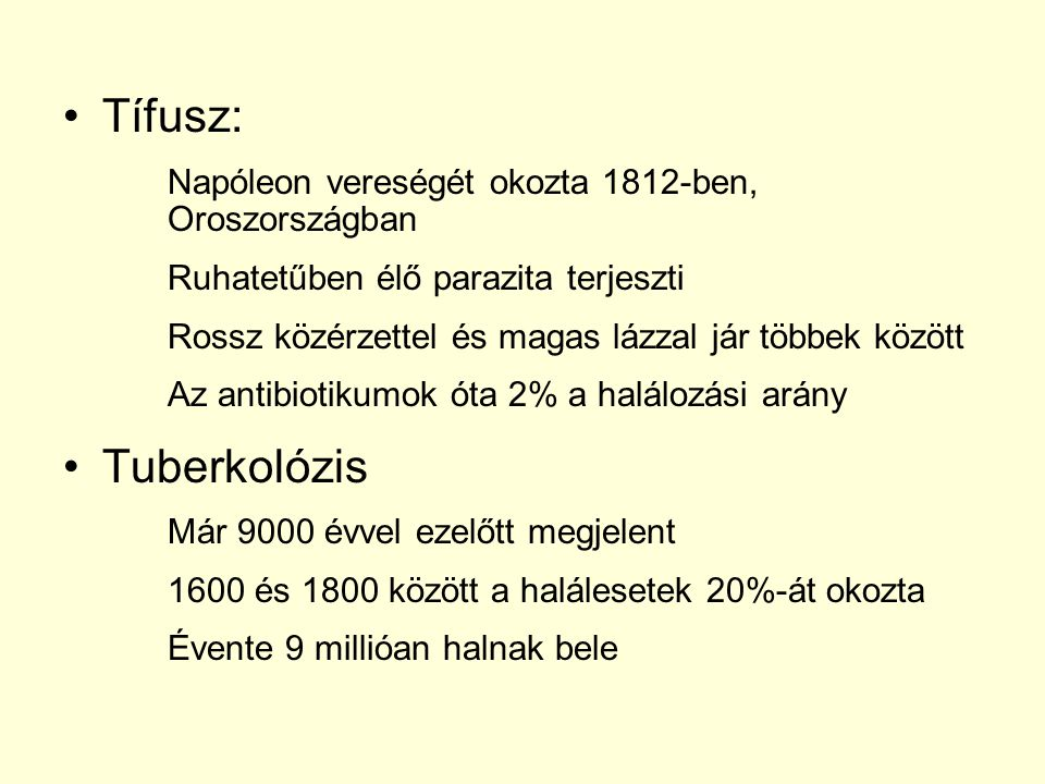 Tífusz: Napóleon vereségét okozta 1812-ben, Oroszországban. Ruhatetűben élő parazita terjeszti.