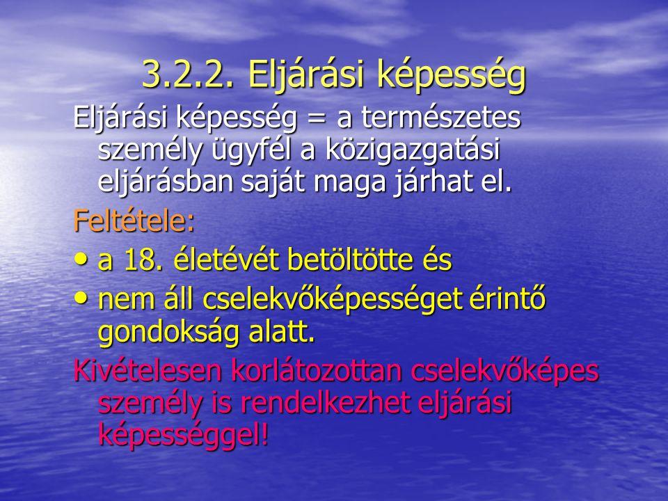 3.2.2. Eljárási képesség Eljárási képesség = a természetes személy ügyfél a közigazgatási eljárásban saját maga járhat el.