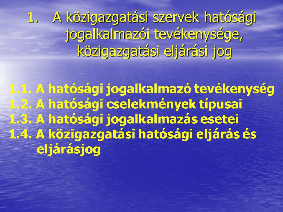 A közigazgatási szervek hatósági jogalkalmazói tevékenysége, közigazgatási eljárási jog