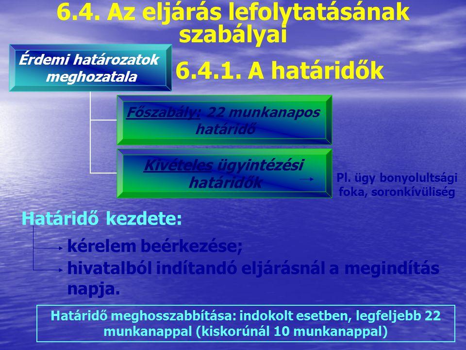 6.4. Az eljárás lefolytatásának szabályai 6.4.1. A határidők