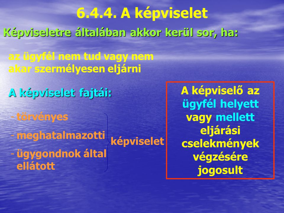 6.4.4. A képviselet Képviseletre általában akkor kerül sor, ha: