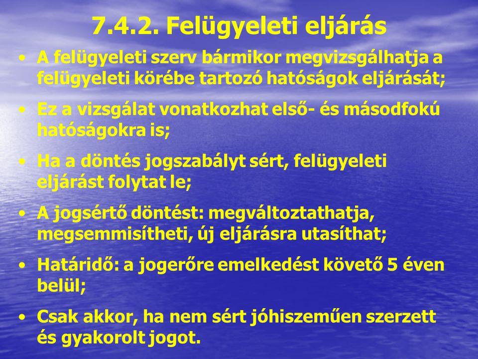 7.4.2. Felügyeleti eljárás A felügyeleti szerv bármikor megvizsgálhatja a felügyeleti körébe tartozó hatóságok eljárását;