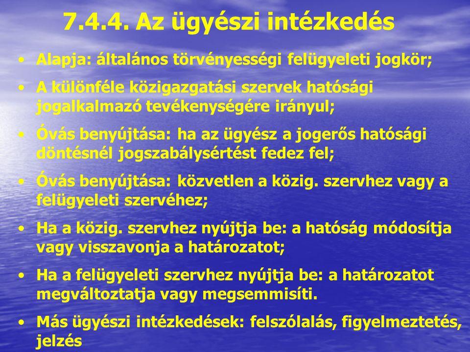 7.4.4. Az ügyészi intézkedés Alapja: általános törvényességi felügyeleti jogkör;