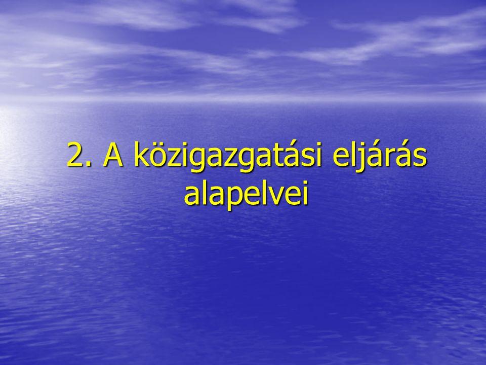 2. A közigazgatási eljárás alapelvei
