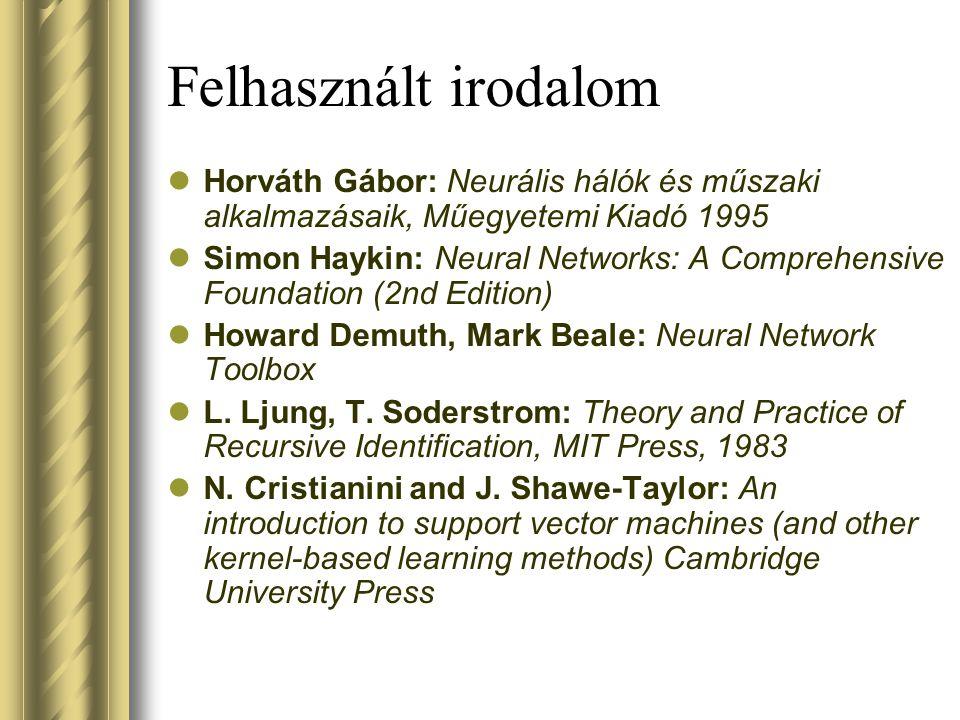 Felhasznált irodalom Horváth Gábor: Neurális hálók és műszaki alkalmazásaik, Műegyetemi Kiadó 1995.