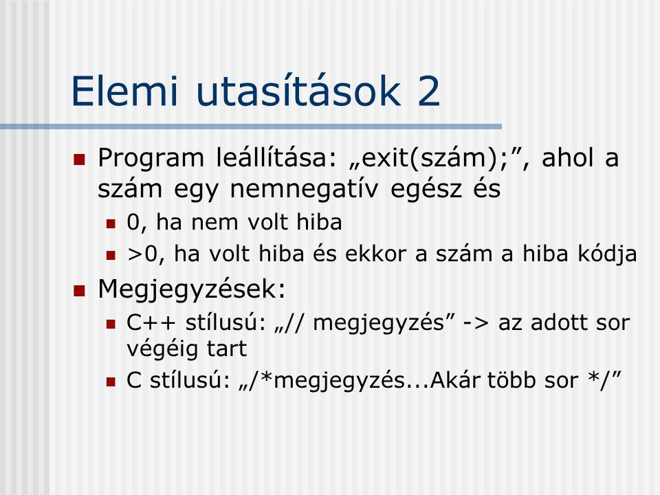 """Elemi utasítások 2 Program leállítása: """"exit(szám); , ahol a szám egy nemnegatív egész és. 0, ha nem volt hiba."""