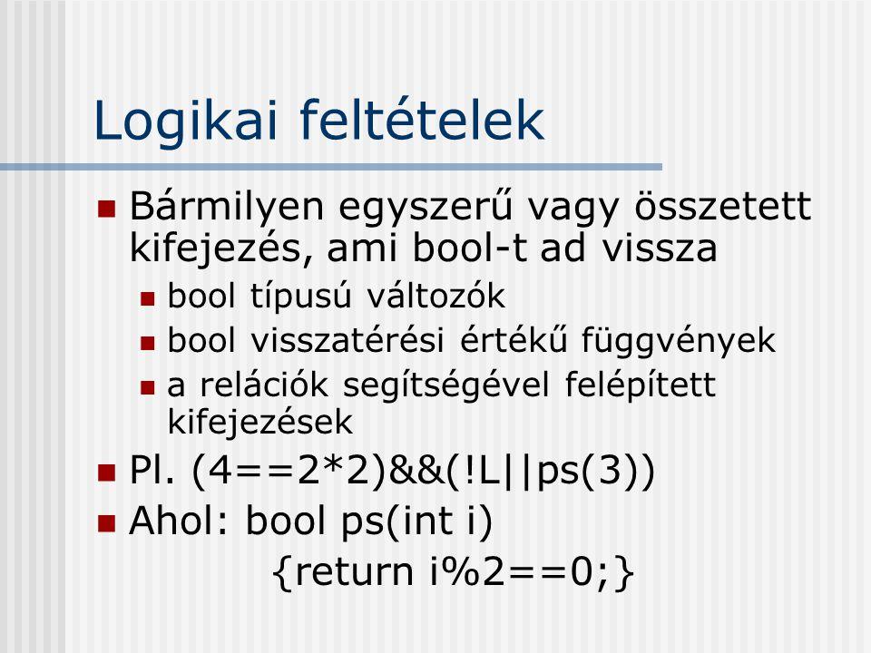 Logikai feltételek Bármilyen egyszerű vagy összetett kifejezés, ami bool-t ad vissza. bool típusú változók.