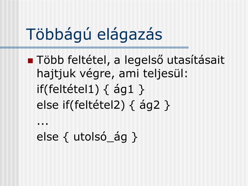 Többágú elágazás Több feltétel, a legelső utasításait hajtjuk végre, ami teljesül: if(feltétel1) { ág1 }