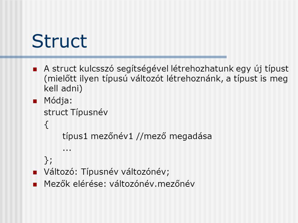 Struct A struct kulcsszó segítségével létrehozhatunk egy új típust (mielőtt ilyen típusú változót létrehoznánk, a típust is meg kell adni)