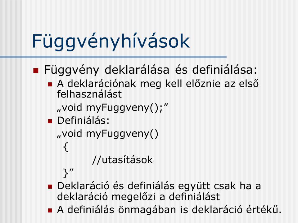 Függvényhívások Függvény deklarálása és definiálása: