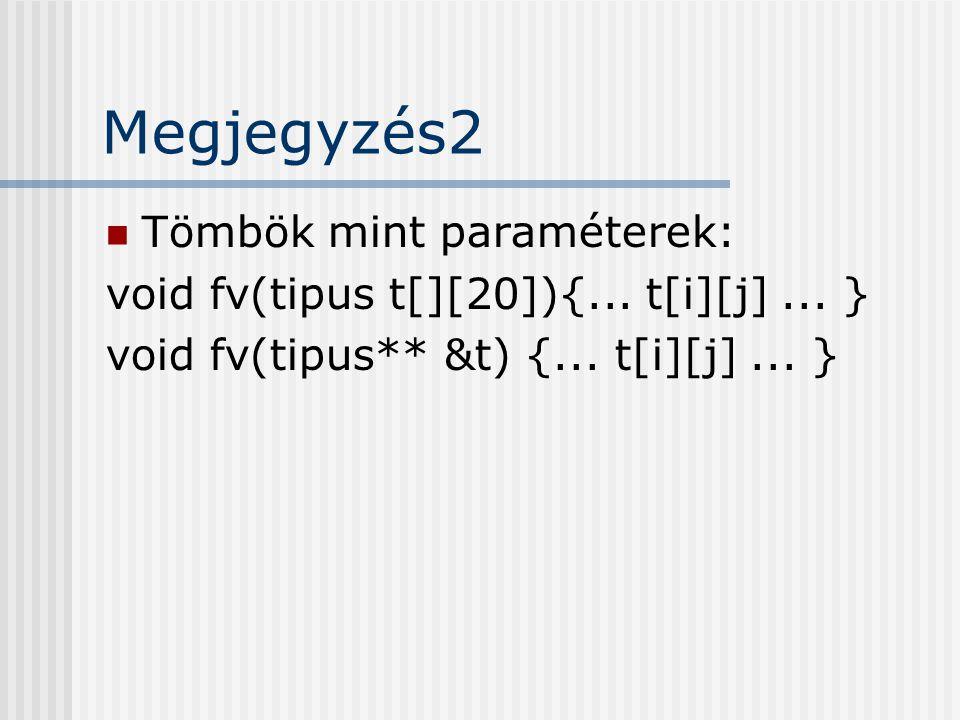 Megjegyzés2 Tömbök mint paraméterek: