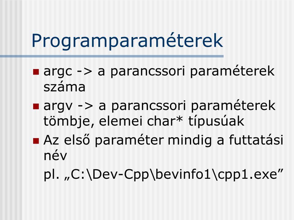 Programparaméterek argc -> a parancssori paraméterek száma