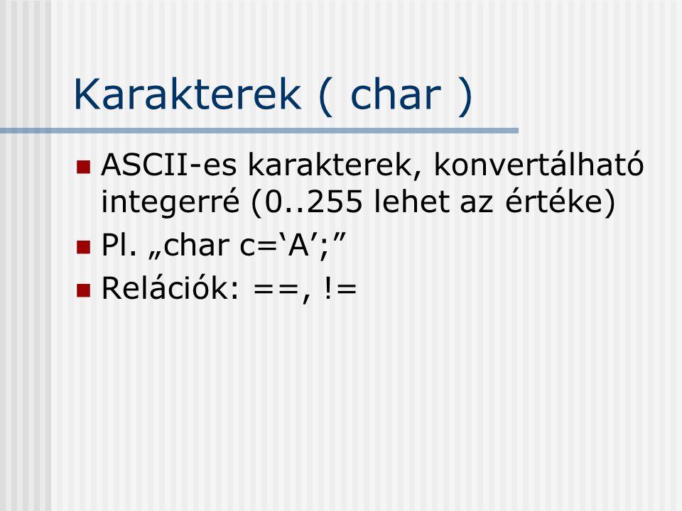 """Karakterek ( char ) ASCII-es karakterek, konvertálható integerré (0..255 lehet az értéke) Pl. """"char c='A';"""