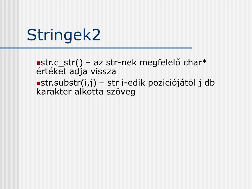 Stringek2 str.c_str() – az str-nek megfelelő char* értéket adja vissza