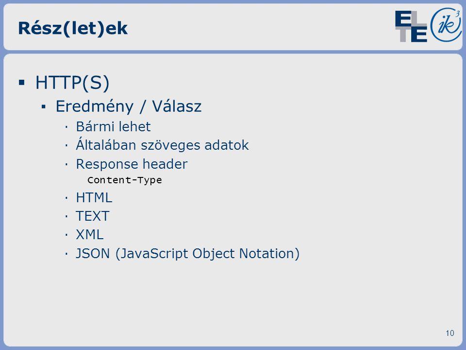 HTTP(S) Rész(let)ek Eredmény / Válasz Bármi lehet