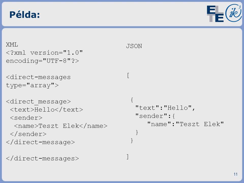 Példa: XML JSON < xml version= 1.0 encoding= UTF-8 >