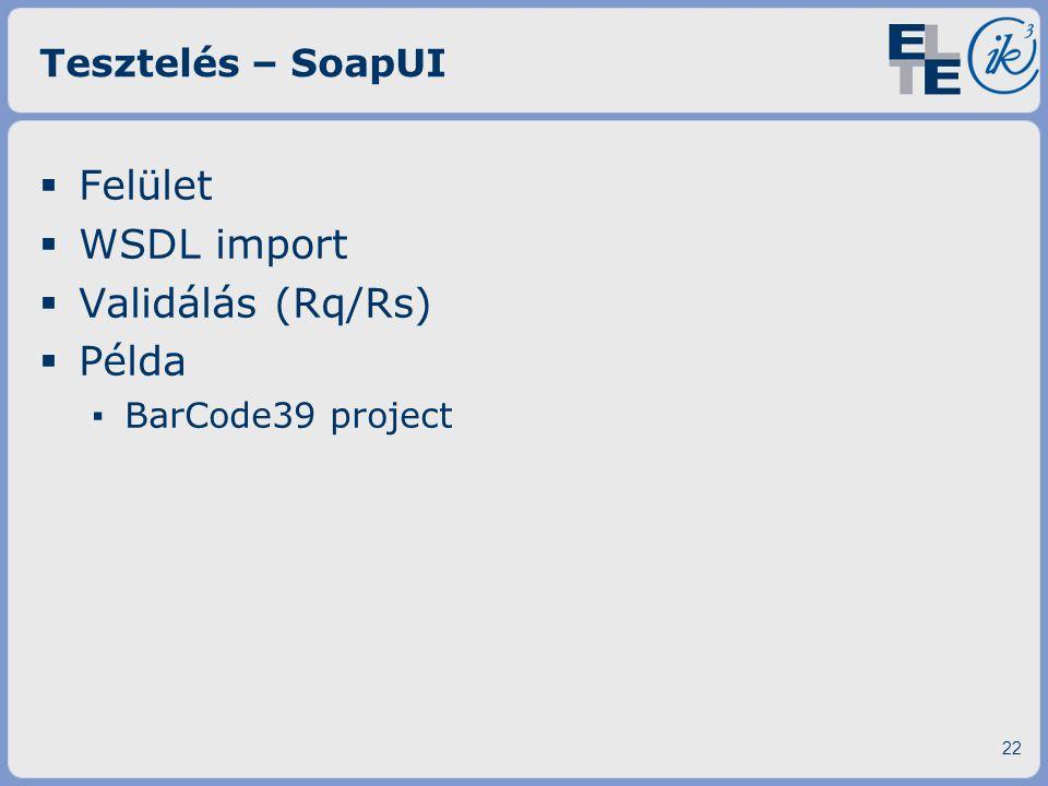 Felület WSDL import Validálás (Rq/Rs) Példa Tesztelés – SoapUI