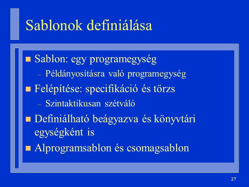 Sablonok definiálása Sablon: egy programegység