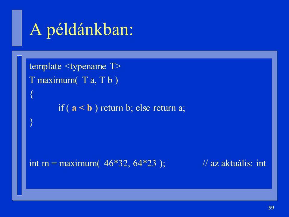 A példánkban: template <typename T> T maximum( T a, T b ) {