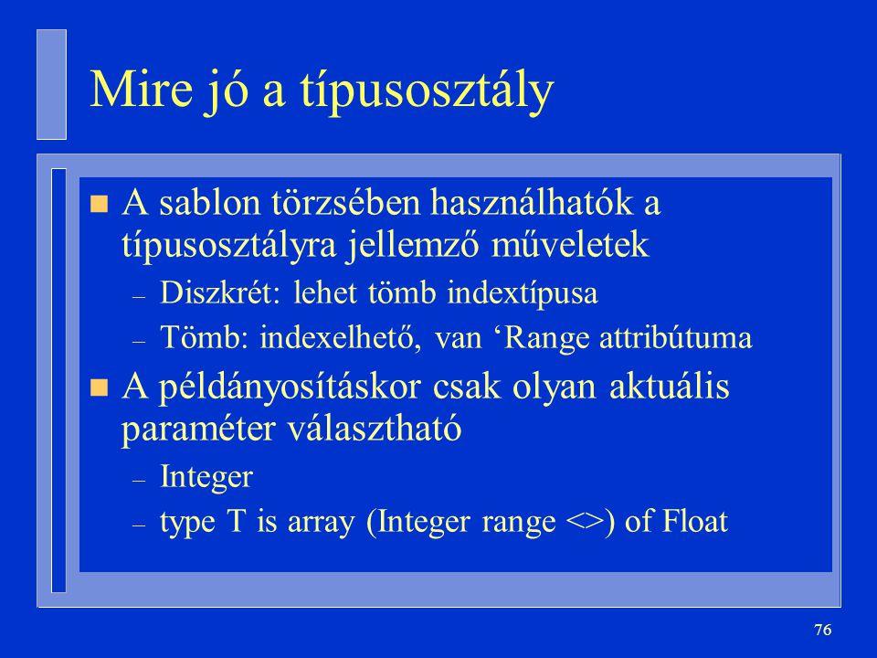 Mire jó a típusosztály A sablon törzsében használhatók a típusosztályra jellemző műveletek. Diszkrét: lehet tömb indextípusa.