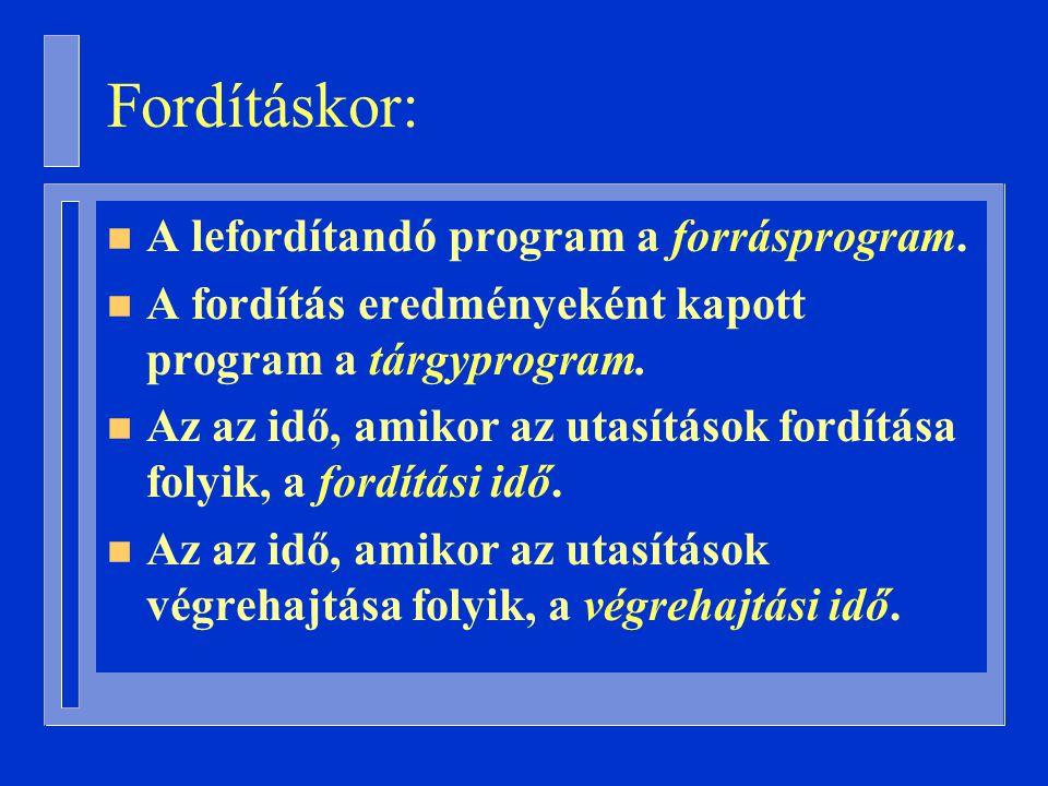 Fordításkor: A lefordítandó program a forrásprogram.