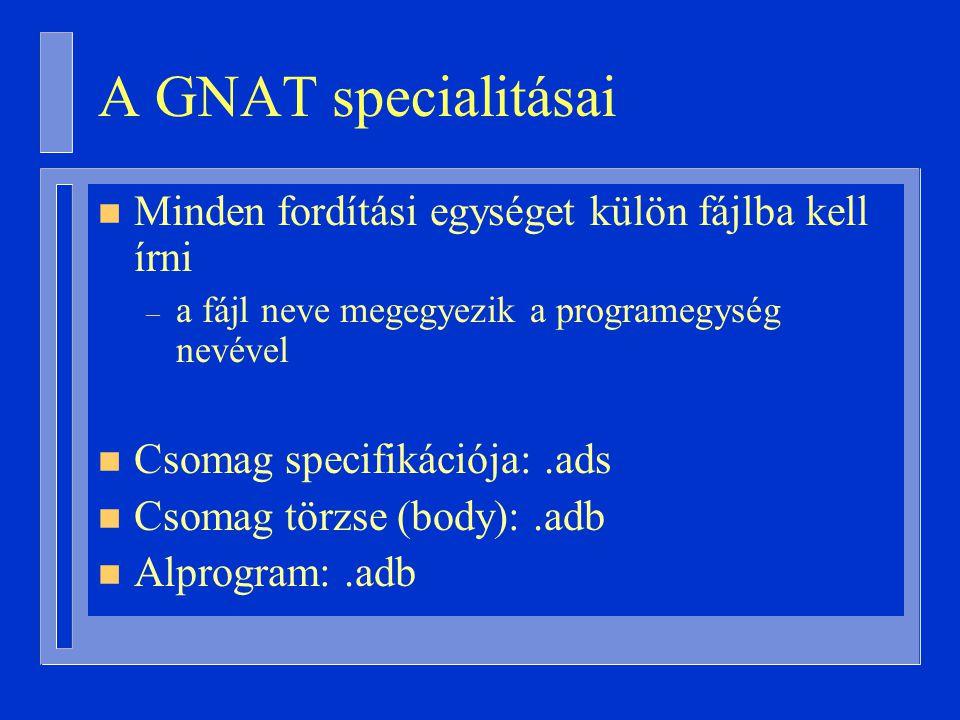 A GNAT specialitásai Minden fordítási egységet külön fájlba kell írni