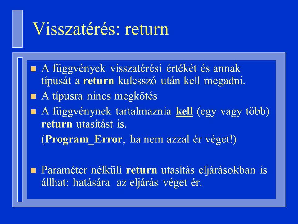 Visszatérés: return A függvények visszatérési értékét és annak típusát a return kulcsszó után kell megadni.
