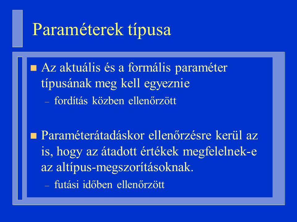 Paraméterek típusa Az aktuális és a formális paraméter típusának meg kell egyeznie. fordítás közben ellenőrzött.