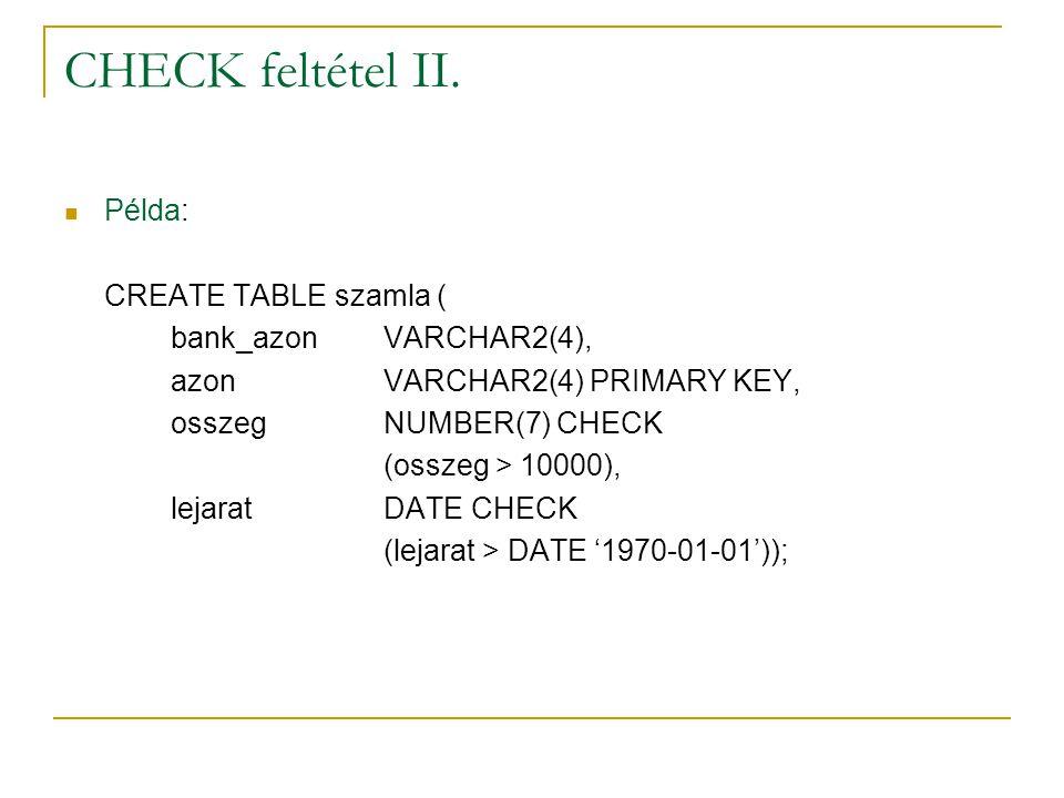 CHECK feltétel II. Példa: CREATE TABLE szamla ( bank_azon VARCHAR2(4),