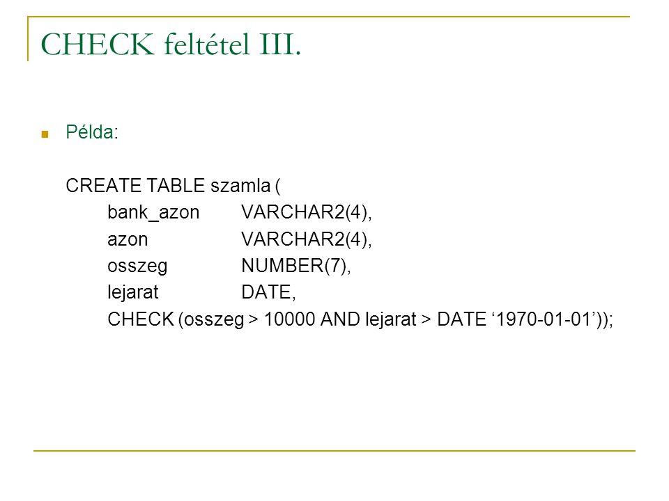 CHECK feltétel III. Példa: CREATE TABLE szamla (